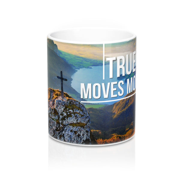 True Faith Moves Mountains - Christian Coffee Cup / Mug 11oz