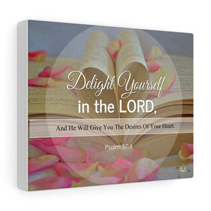 Delight Yourself In The Lord And He Will Give You The Desires Of Your Heart - Custom Canvas Gallery Wraps