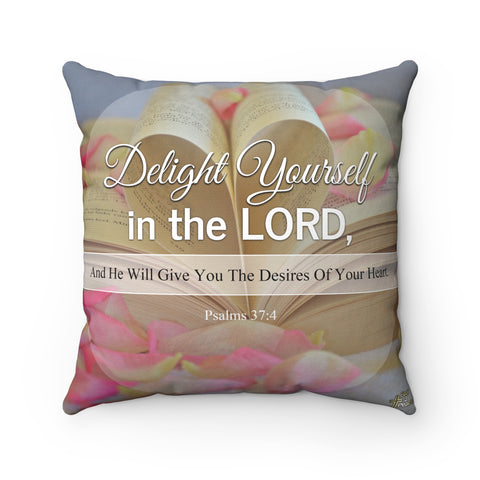 Delight Yourself In The Lord And He Will Give You The Desires Of Your Heart - Printed Pillow