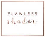 Flawless Shades