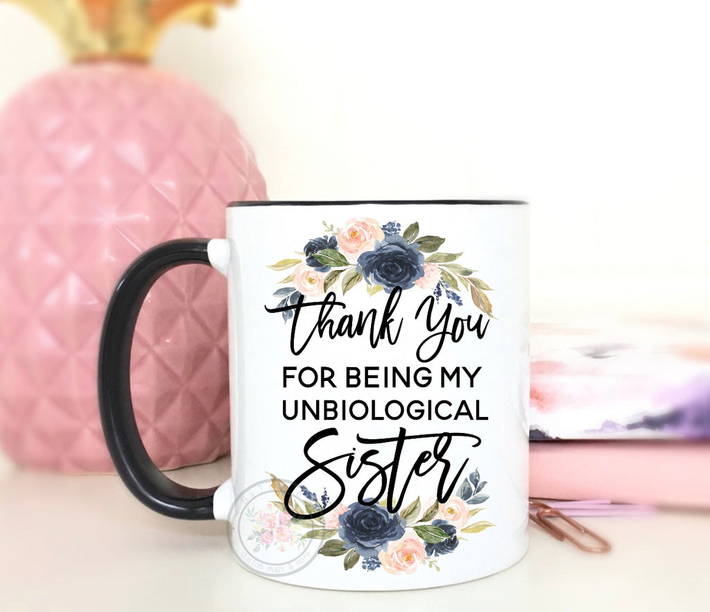 Thank You For Being My Unbiological Sister. Best Friend Coffee Mug