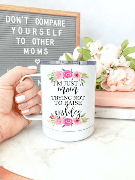 Just A Mom Trying Not To Raise As*holes Everywhere Tumbler