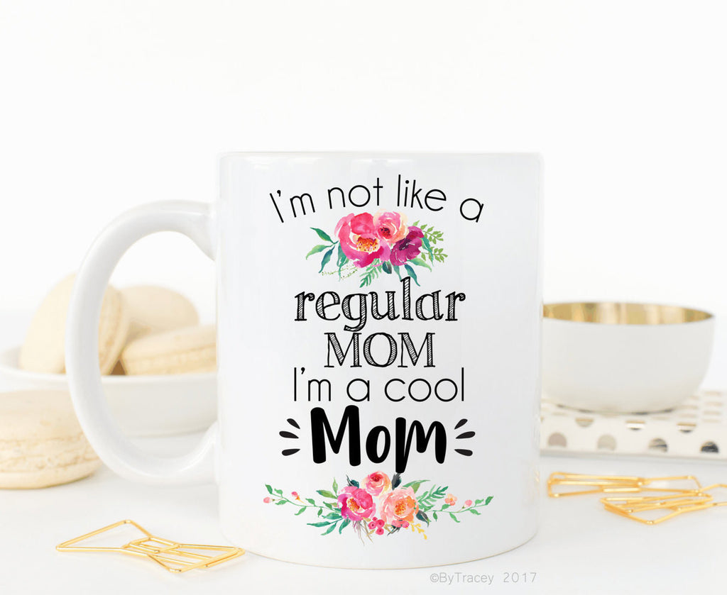 I'm not like a regular mom, i'm a cool mom coffee mug