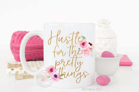 Hustle For The Pretty Things Coffee Mug