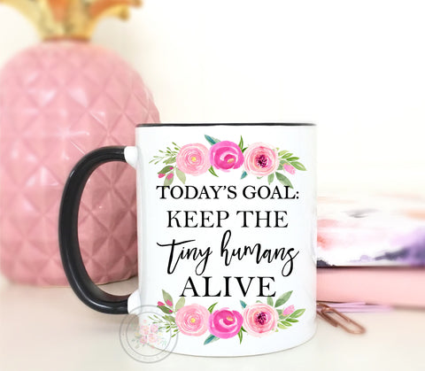 Today's Goal: Keep The Tiny Humans Alive Coffee Mug