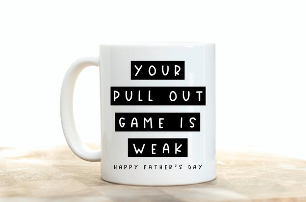 Your Pull Out Game Is Weak Coffee Mug