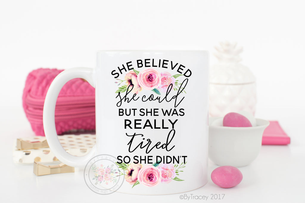 She Believed She Could, But She Was Really Tired So She Didn't Coffee Mug
