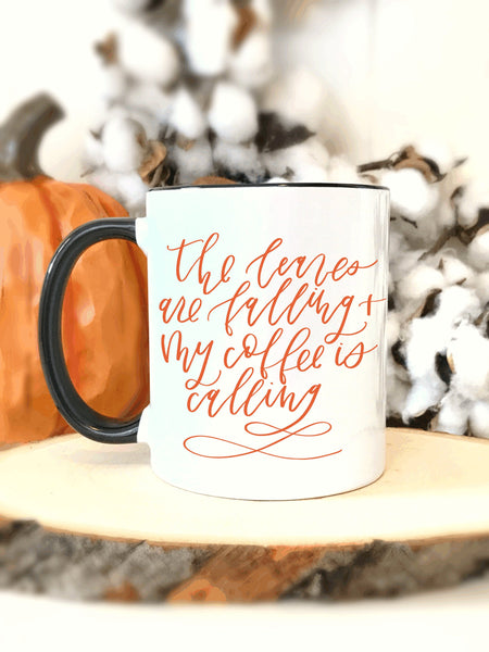 The Leaves Are Falling My Coffee Is Calling