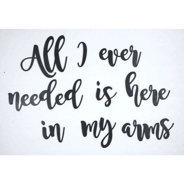 All I ever Needed is here in my arms Wall decor