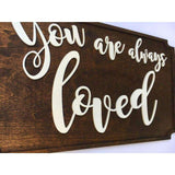 You are always Loved Wooden Sign
