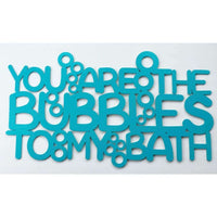 You are the bubbles to my bath bathroom decor