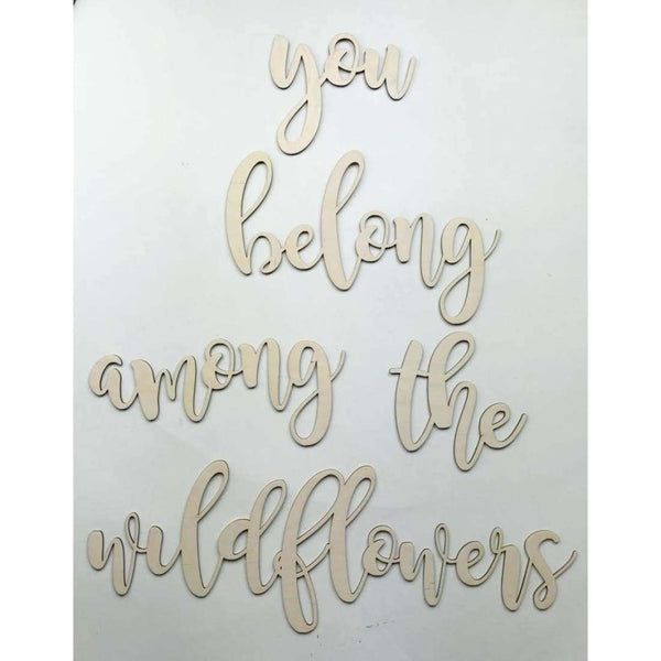 You belong among the wildflowers cutout