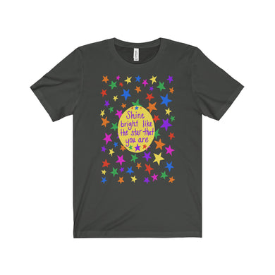 Shine bright like the star that you are - Unisex Jersey Short Sleeve Tee