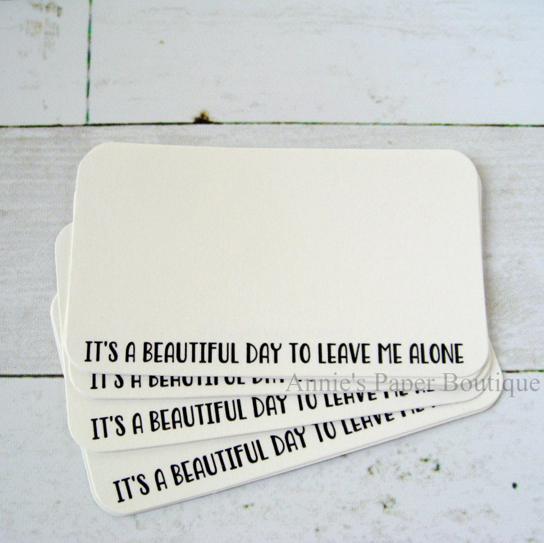 It's a Beautiful Day to Leave Me Alone - Mini Note Cards