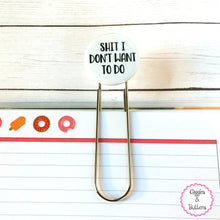 Sh*t I Don't Want to Do Button paper clip