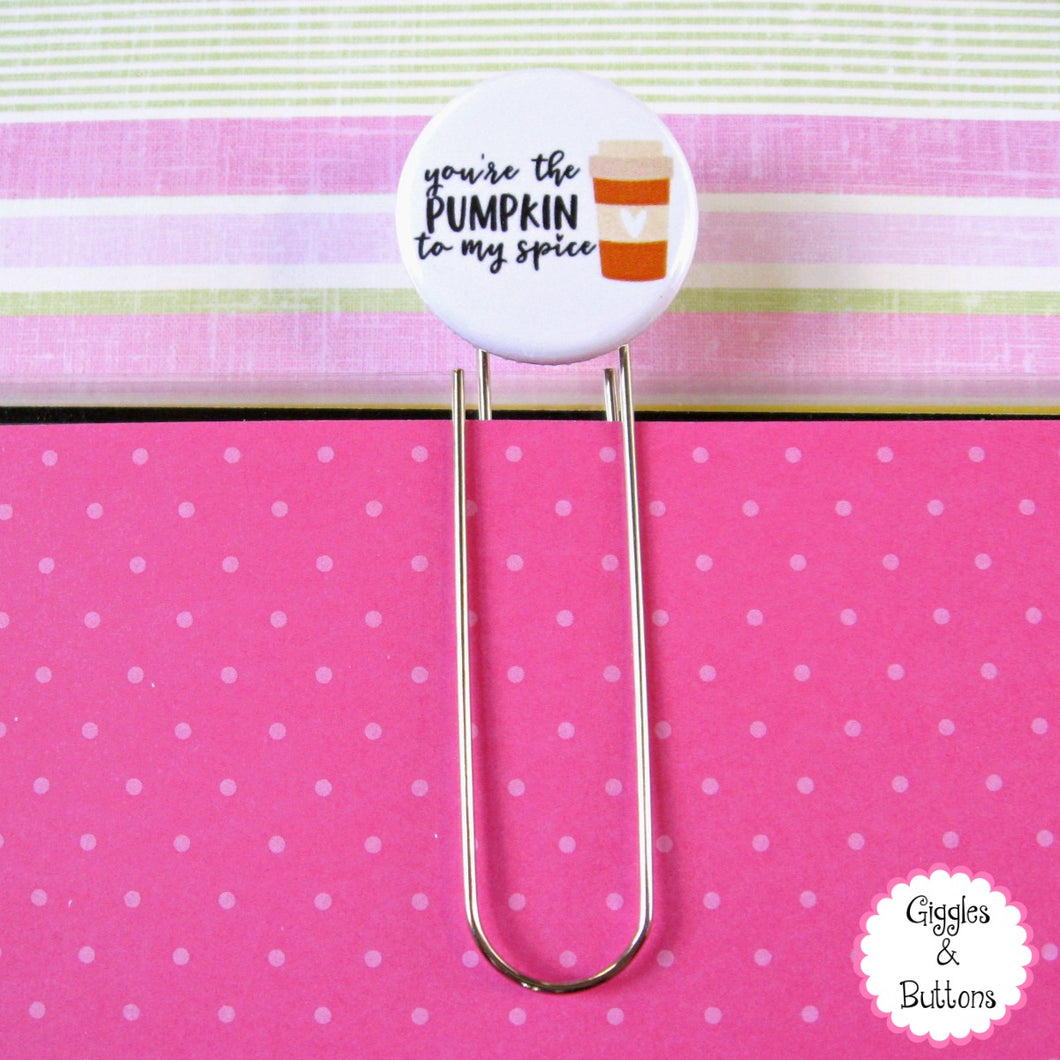 You're the Pumpkin to My Spice Button Paper Clip