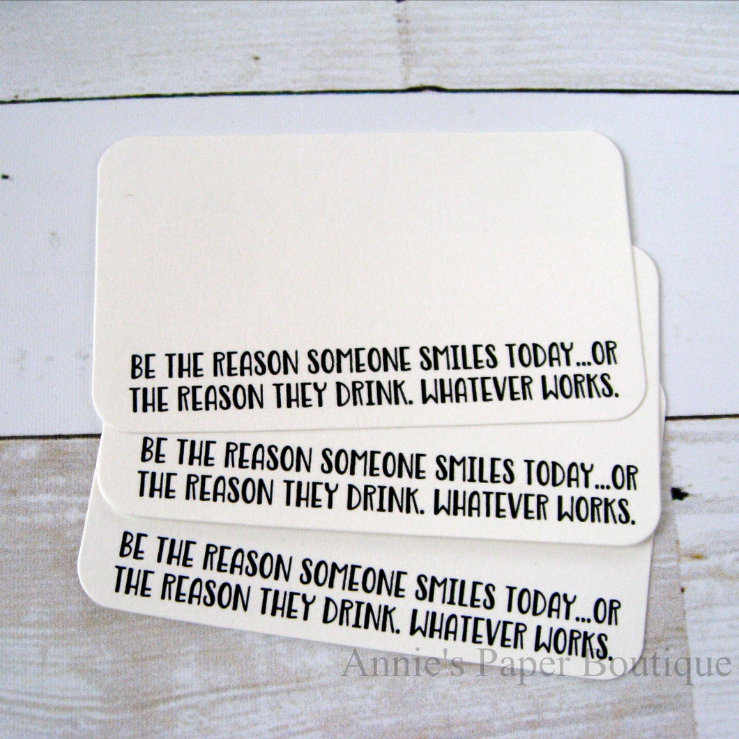 Be the Reason Someone Smiles Or Drinks Mini Note Cards