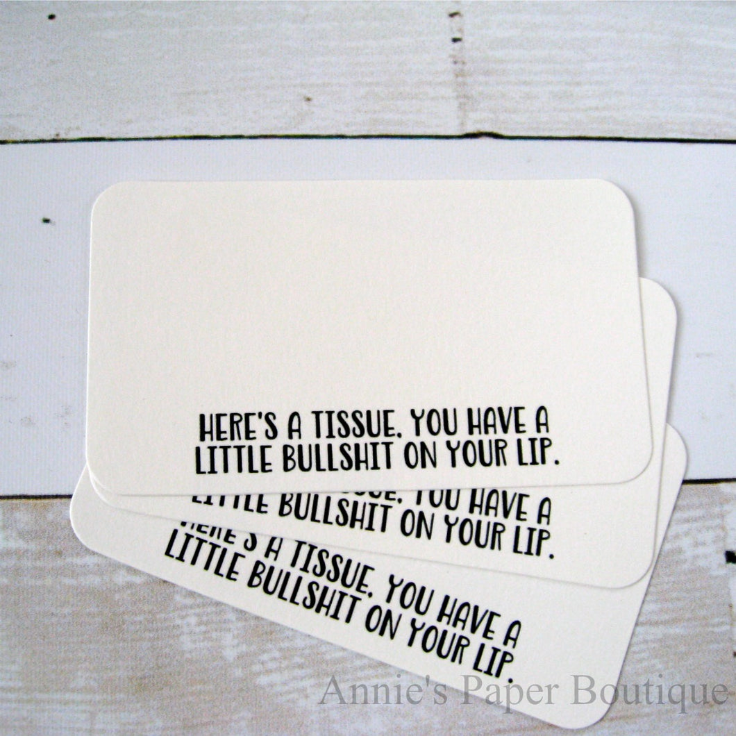 Here's a tissue. You have a little bullshit on your lip mini note card