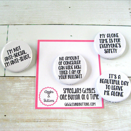 I'm Anti-idiot, No Amount of Concealer, My Alone Time, It's a Beautiful Day to Leave Me Alone - Pinback Buttons