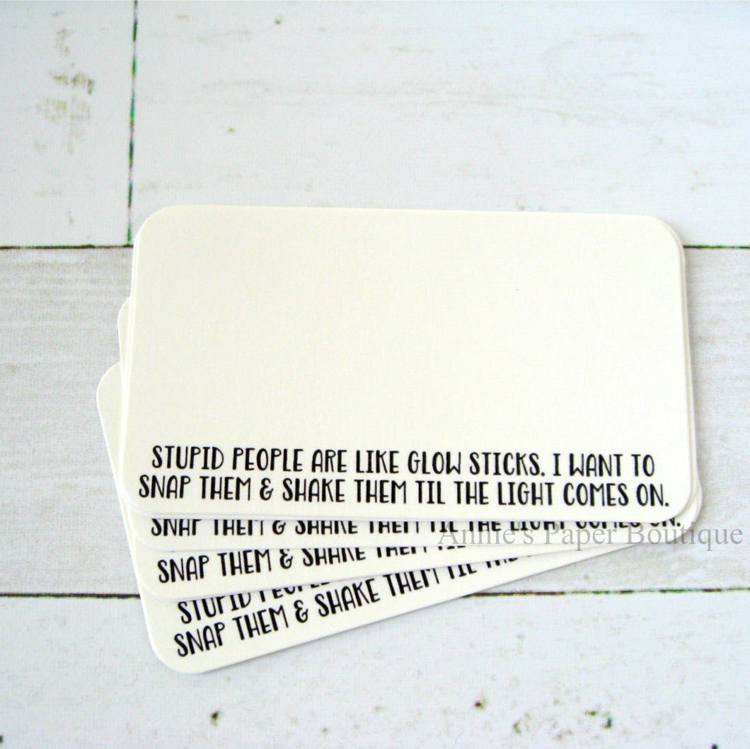 Stupid People are Like Glow Sticks Mini Note Cards
