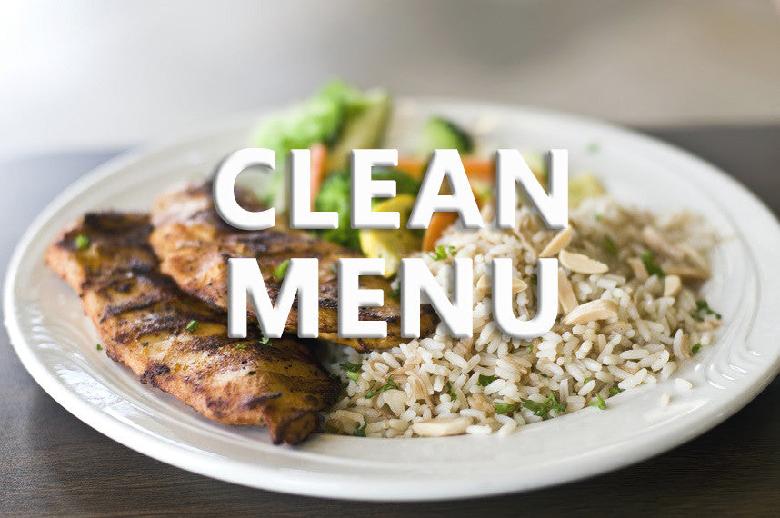 Clean Menu - Meals consisting of clean ingredients and 500 calories or less.