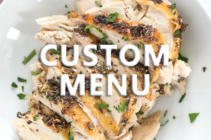 Custom Menu - Customize your protein, carbohydrate, and veggie selection.