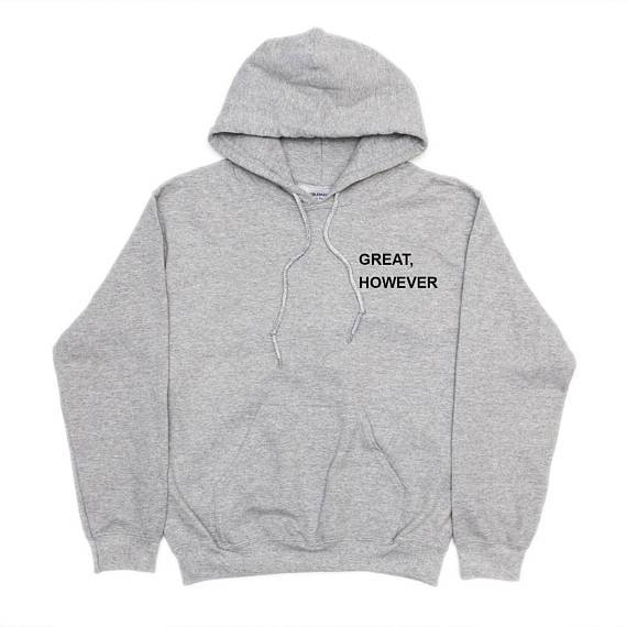 Great, However Hoodie // kastle.brixx