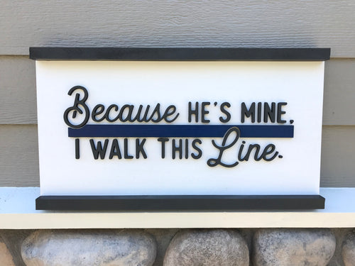 Because He's Mine, I Walk This Line - Thin Blue Line Wood Sign