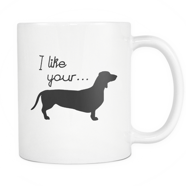 I Like Your Weiner Mug - Trendsy Tees