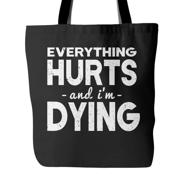 Everything Hurts And I'm Dying Tote Bag - Trendsy Tees
