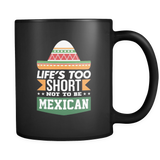Life's Too Short not to be Mexican 2 Black Mug - Trendsy Tees