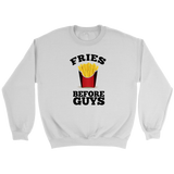 Fries Before Guys Sweatshirt - Trendsy Tees