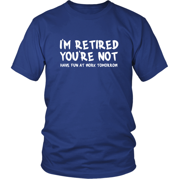 I'm Retired You're Not T-Shirt - Trendsy Tees