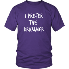 I Prefer the Drummer T-Shirt - Trendsy Tees
