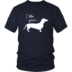 I Like Your Weiner Dog T-Shirt - Trendsy Tees