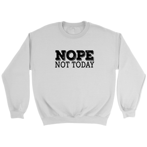 Nope Not Today Sweatshirt - Trendsy Tees