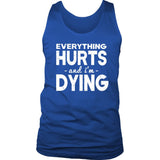 Everything Hurts And I'm Dying Tank Top - Trendsy Tees