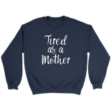 Tired As A Mother - Trendsy Tees