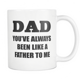 Dad You've Always Been Like A Father to Me Mug - Trendsy Tees