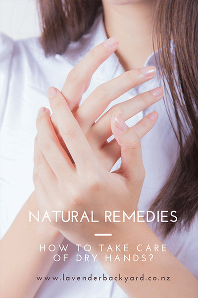 Natural Remedies: How to Take Care of Dry Hands? NZ Lavender Farm