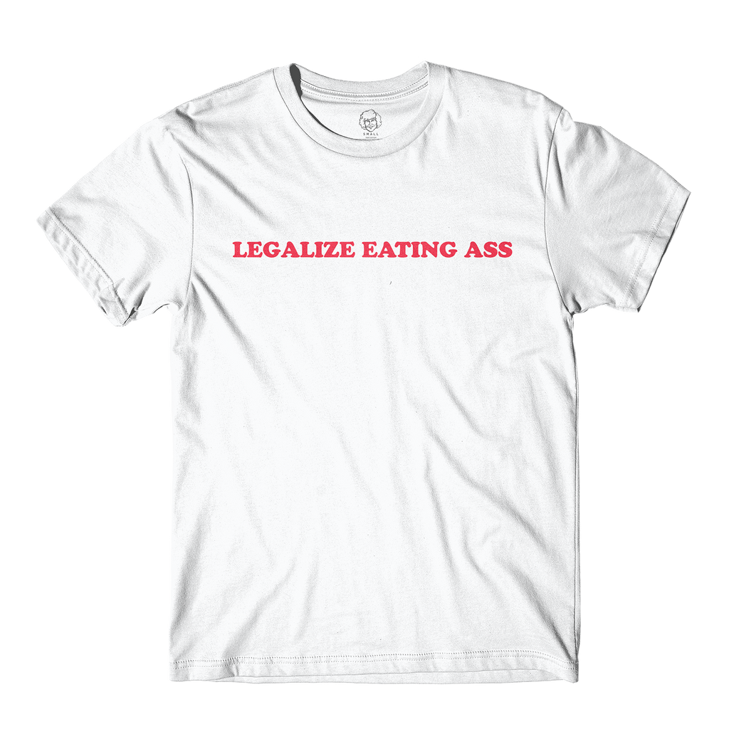 Legalize Eating Ass Tee White