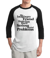 My Imaginary Friend Thinks You Have Mental Problems Novelty T-shirt