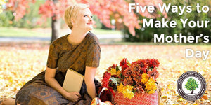 Five Ways to Make Your Mother's Day