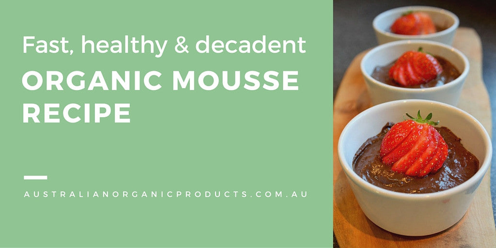 Fast, Healthy & Decadent Organic Mousse Recipe