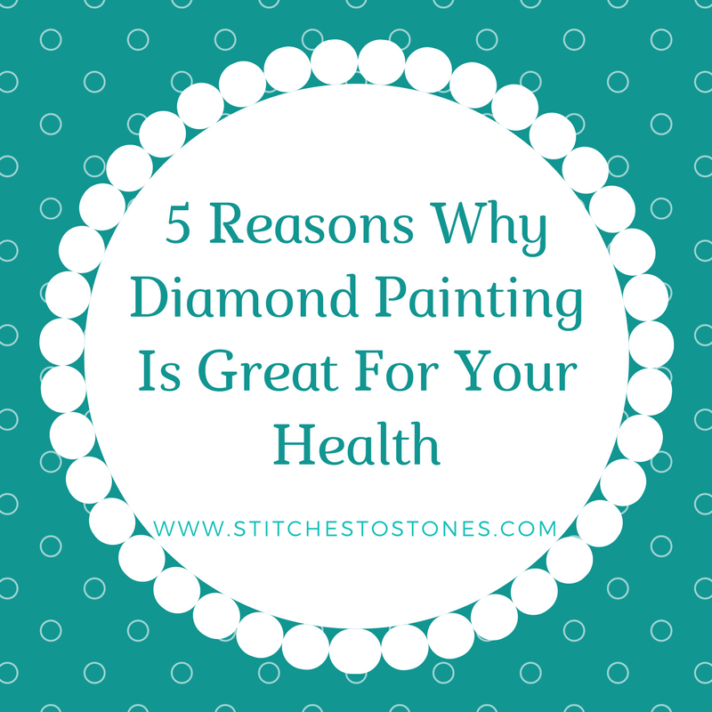 5 Reasons Why Diamond Painting Is Great For Your Health