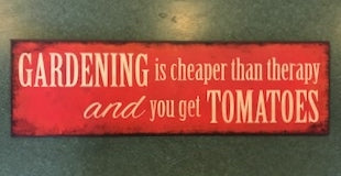 Gardening is Cheaper than Therapy, and you Get Tomatoes - Garden Sign