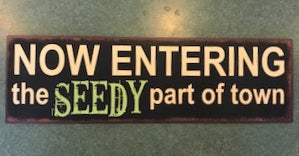 Now Entering the Seedy Part of Town - Funny Garden Sign
