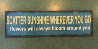 Scatter Sunshine Wherever You Go, Flowers Will Always Bloom Around You - Garden Sign