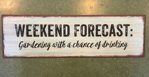 Awesome Weekend Forecast: Gardening With A Chance Of Drinking   Funny Garden Sign