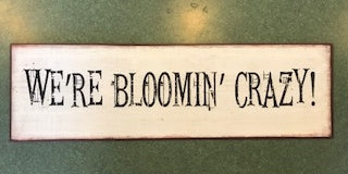 We're Bloomin' Crazy - Garden Sign